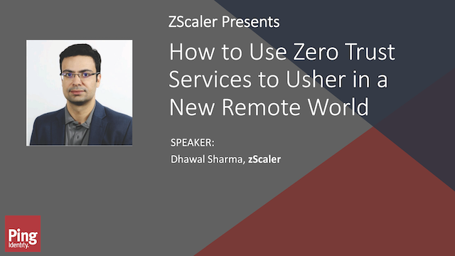 ZScaler Presents: How to Use Zero Trust Services to Usher in A New Remote World