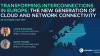 Transforming interconnections in Europe: The new generation of cloud & network