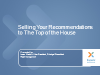 Selling Your Recommendations to the Top of the House