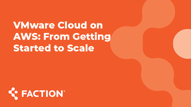 VMware Cloud on AWS: From Getting Started to Scale