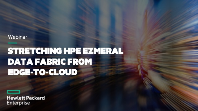 Stretching HPE Ezmeral Data Fabric from Edge-To-Cloud