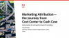 Marketing Attribution: The Journey from Cost Center to Cash Cow