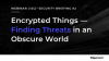 Encrypted Things – Finding Threats in an Obscure World