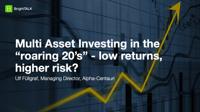 "Multi Asset Investing in the ""roaring 20's"" – low returns, higher risk?"