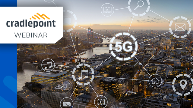 Why Enterprise-Class 4G & 5G is the Answer to Corporate Network Transformation