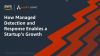 How Managed Detection and Response Enables a Startup's Growth