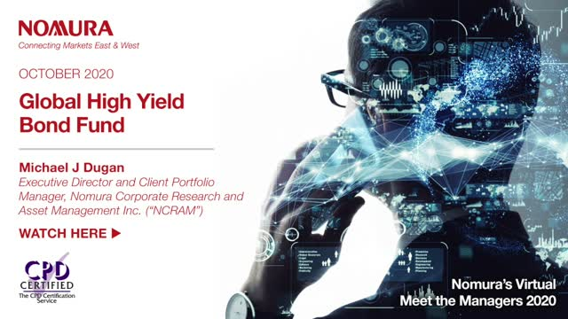 Meet the Manager - Michael Dugan on Nomura's Global High Yield Bond Fund