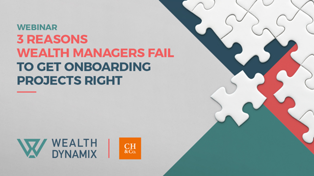 3 reasons wealth managers fail to get onboarding projects right