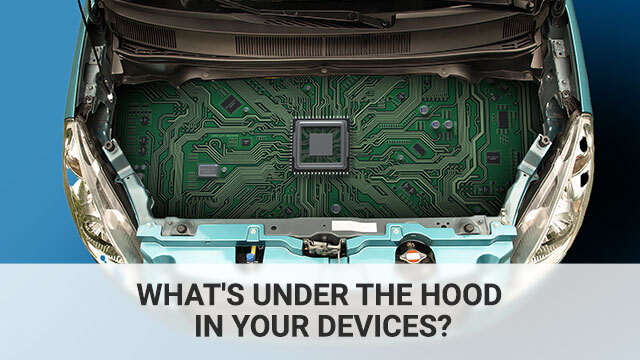 What's Under The Hood In Your Devices