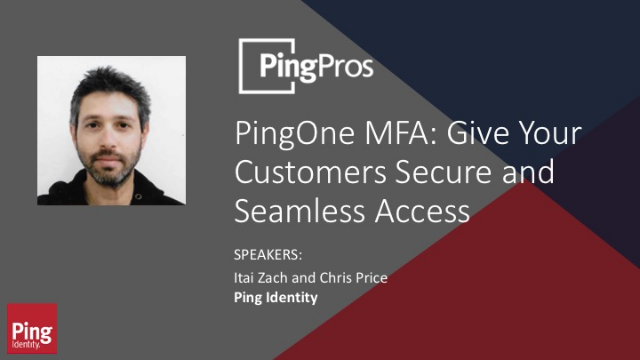 Ping Pro - PingOne MFA: Give Your Customers Secure and Seamless Access