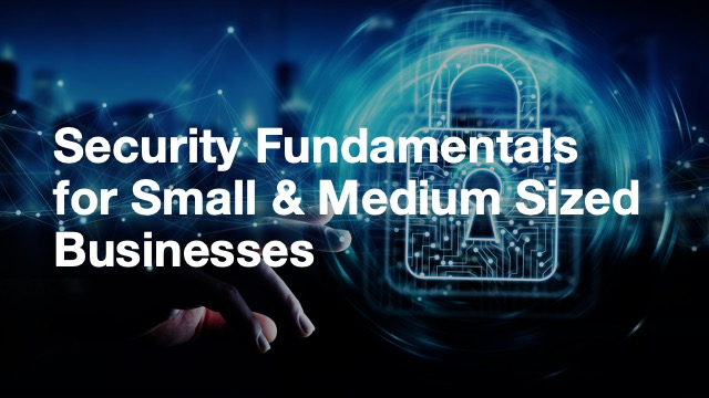 Security Fundamentals for Small & Medium Sized Businesses