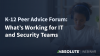 K-12 Peer Advice Forum - What's Working for IT and Security Teams