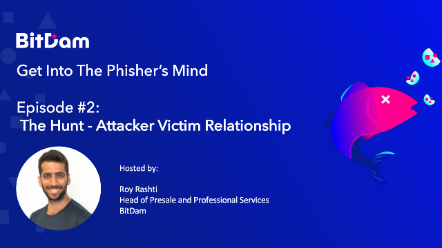 Get into the Phisher's Mind: The Hunt - Attacker Victim Relationship - Episode 2