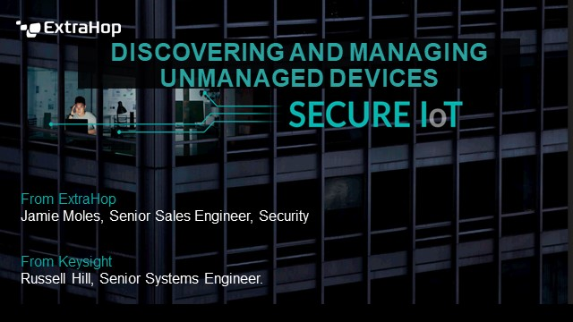 Discovering and Securing IoT and Unmanaged Devices with ExtraHop and Keysight