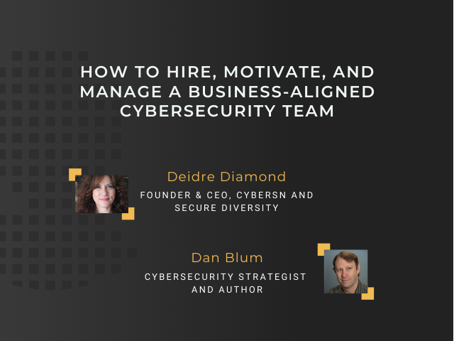 Hire, Motivate, and Manage a Business-Aligned Cybersecurity Team