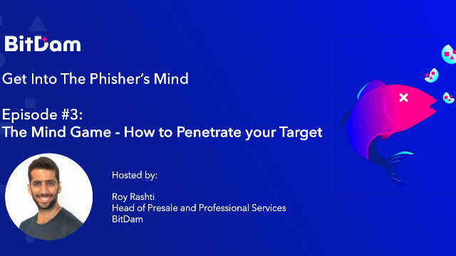 Get into the Phisher's Mind: The Mind Game - How to Penetrate your Target - Ep 3