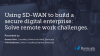 Using SD-WAN to build a secure digital enterprise | Solve remote work challenges