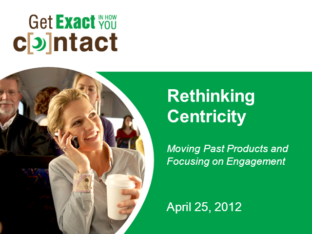 Rethinking Centricity: Moving Past Products and Focusing on Engagement