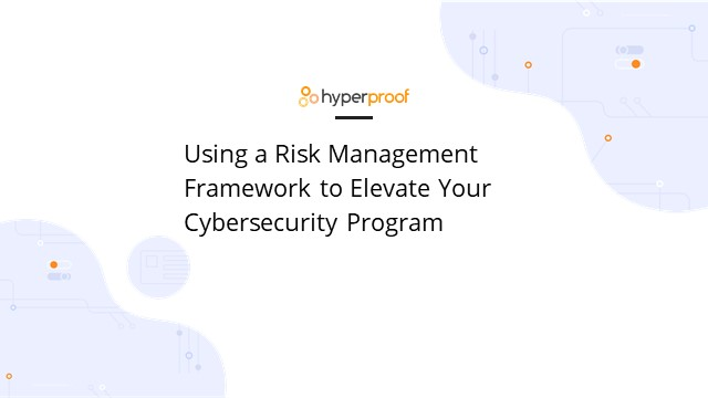 How to Use a Risk Management Framework to Elevate Your Cybersecurity Program