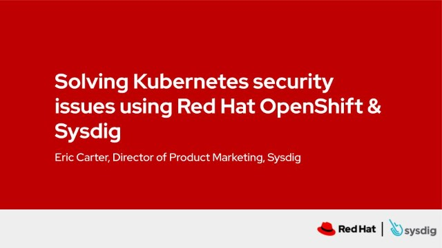 Solving Kubernetes security issues using Red Hat OpenShift & Sysdig