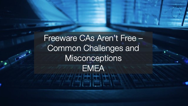 Freeware CAs Aren't Free – Common Challenges and Misconceptions EMEA