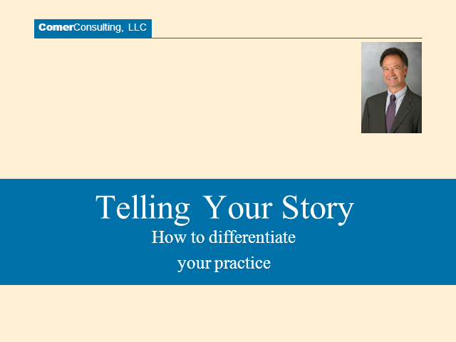 Telling Your Story:  How to Differentiate Your Practice