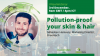 Pollution-proof your skin & hair