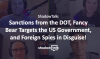 Podcast: Sanctions from the DOT, Fancy Bear Targets the US Government, and more