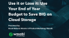 Use it or Lose it: Use Your End of Year Budget to Save BIG on Cloud Storage