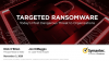 Targeted Ransomware: Today's Most Dangerous Threat to Organizations