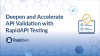 Deepen and Accelerate API Validation with RapidAPI Testing