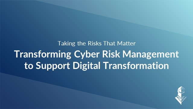 Transform Cyber Risk Management to Support Digital Transformation