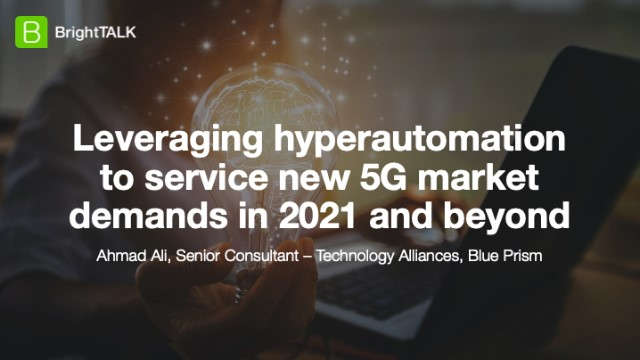 Leveraging hyperautomation to service new 5G market demands in 2021 and beyond