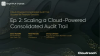 [Ep.2] Scaling a Cloud-Powered Consolidated Audit Trail