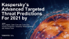 Kaspersky's Advanced Targeted Threat Predictions For 2021