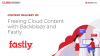 Freeing Cloud Content with Backblaze and Fastly
