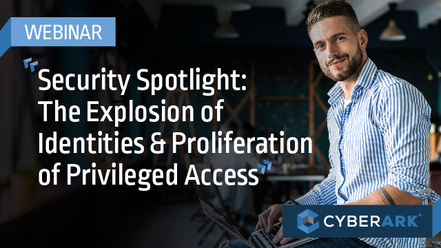 The Explosion of Identities & Proliferation of Privileged Access