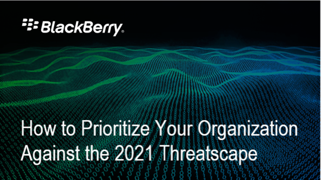 How to Prioritize Your Organization Against the 2021 Threatscape