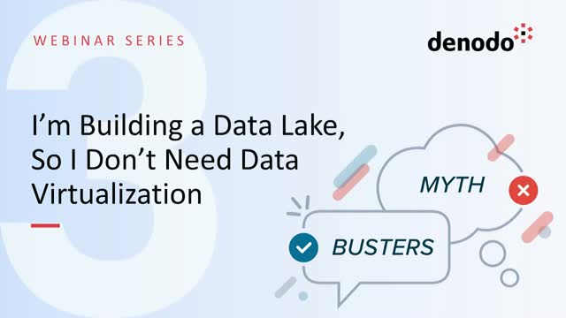 Myth Busters III: I'm Building a Data Lake, So I Don't Need Data Virtualization