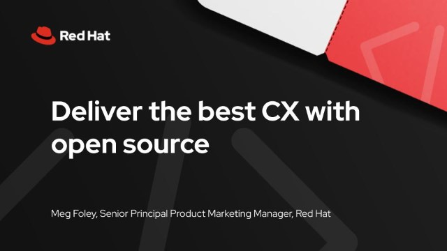 Deliver the best CX with open source
