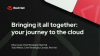 Bringing it all together: your journey to the cloud