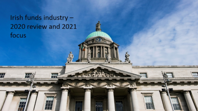 Irish funds industry – 2020 review and 2021 focus