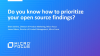 Do you know how to prioritize your open source findings?