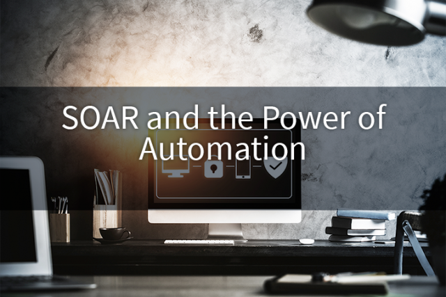 SOAR and the Power of Automation