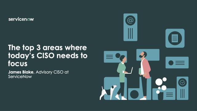 The Top 3 Areas Where Today's CISO Needs to Focus