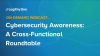[APAC] Instilling Cybersecurity Awareness: A Cross-Functional Roundtable
