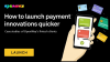 How To Launch Payment Innovations Faster