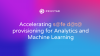 Accelerating safe data provisioning for Analytics and Machine Learning