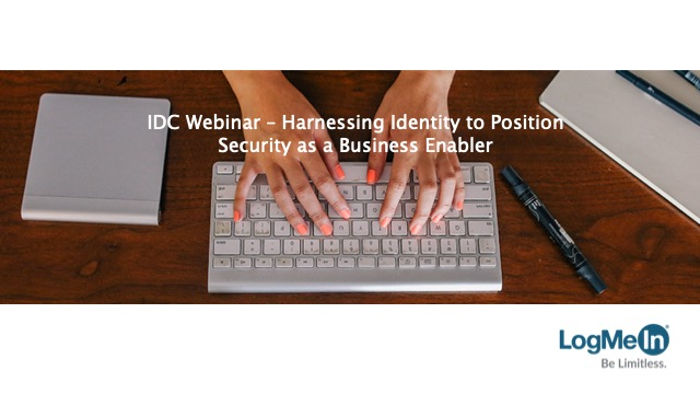 IDC Webinar – Harnessing Identity to Position Security as a Business Enabler