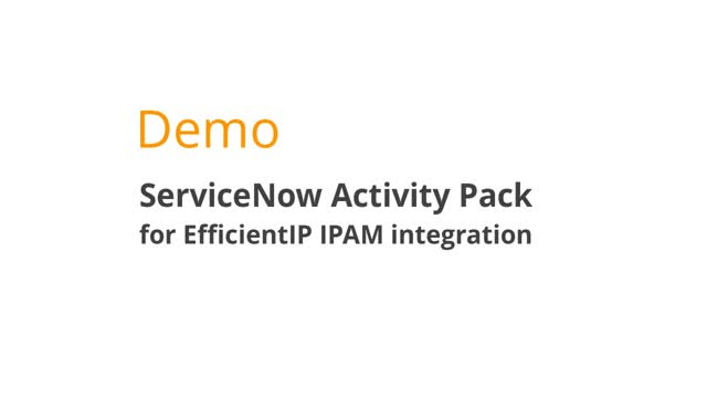4 Minute Use Cases: ServiceNow Activity Pack with EfficientIP SOLIDserver